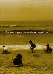 PRETEXTOS PARA HABLAR DE ARQUITECTURA ('PRETEXTS TO TALK ABOUT ARCHITECTURE')