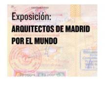 Exposición 'Arquitectos de Madrid por el mundo'