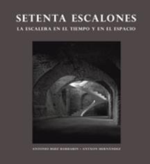 """LIBRO 'SETENTA ESCALONES. La escalera en el tiempo y el espacio"""" (BOOK 'SEVENTY STEPS. The staircase through time and space')"""