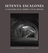 Setenta Escalones. La escalera en el tiempo y en el espacio ('Seventy Steps. The Staircase through Time and Space')