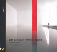 Luis Barragán frente al espejo. La otra mirada. Colección Arquia/tesis nº 26 (tesis doctoral de A. Ruiz Barbarin).